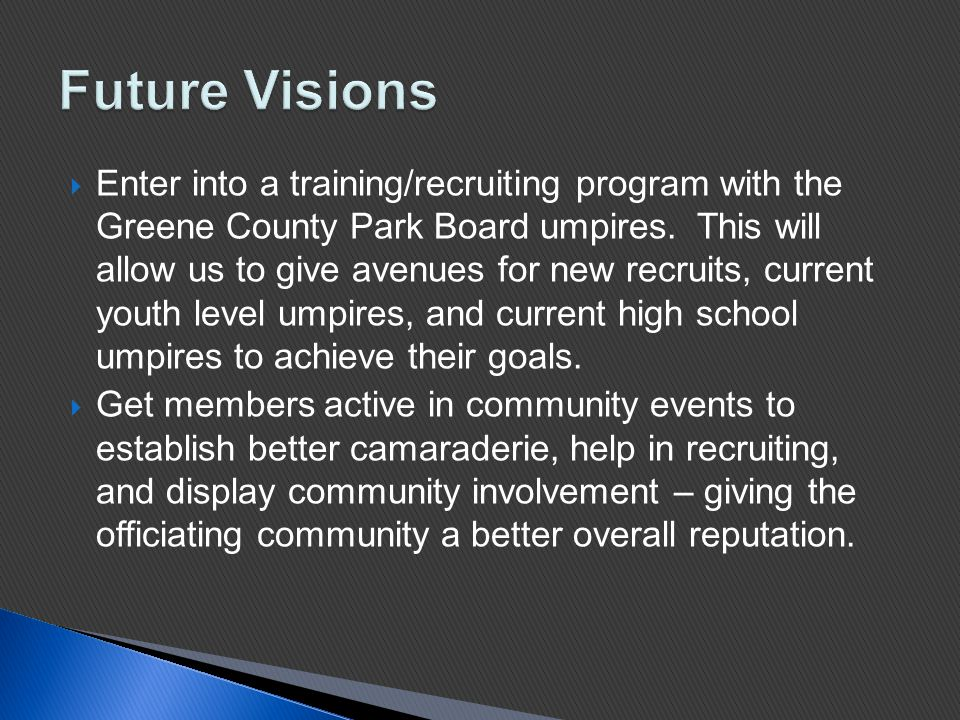  Enter into a training/recruiting program with the Greene County Park Board umpires.