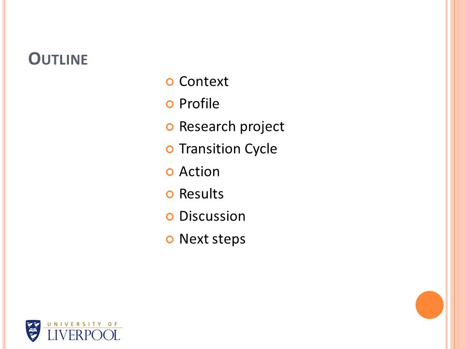 O UTLINE Context Profile Research project Transition Cycle Action Results Discussion Next steps