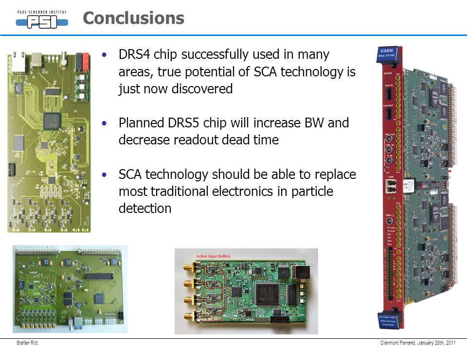 Stefan RittJanuary 28th, 2011Clermont Ferrand, Conclusions DRS4 chip successfully used in many areas, true potential of SCA technology is just now dis
