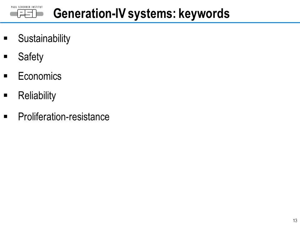 13  Sustainability  Safety  Economics  Reliability  Proliferation-resistance Generation-IV systems: keywords