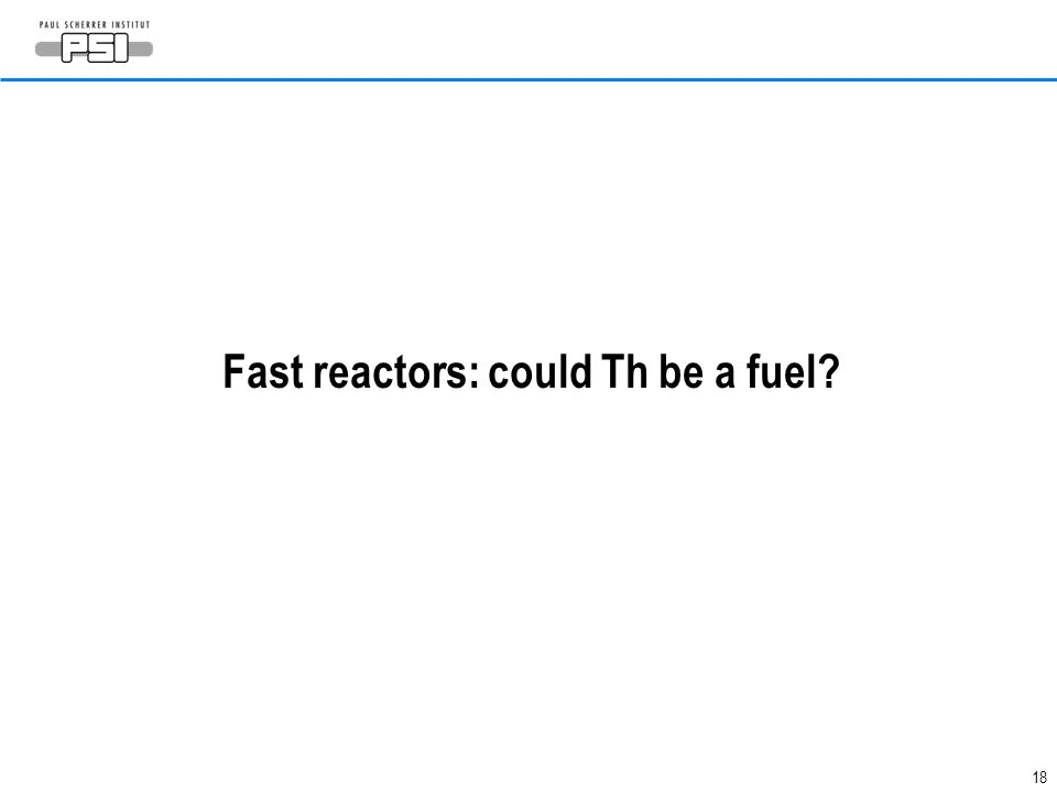 18 Fast reactors: could Th be a fuel?