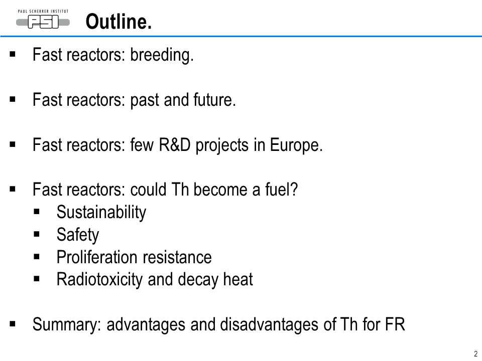 2 Outline.  Fast reactors: breeding.  Fast reactors: past and future.  Fast reactors: few R&D projects in Europe.  Fast reactors: could Th become