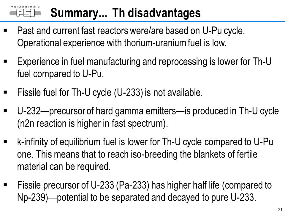 31 Summary...Th disadvantages  Past and current fast reactors were/are based on U-Pu cycle.
