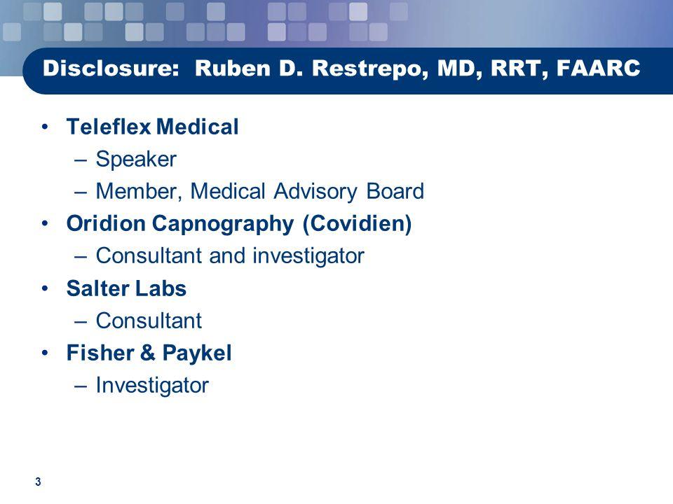 3 Disclosure: Ruben D. Restrepo, MD, RRT, FAARC Teleflex Medical –Speaker –Member, Medical Advisory Board Oridion Capnography (Covidien) –Consultant a
