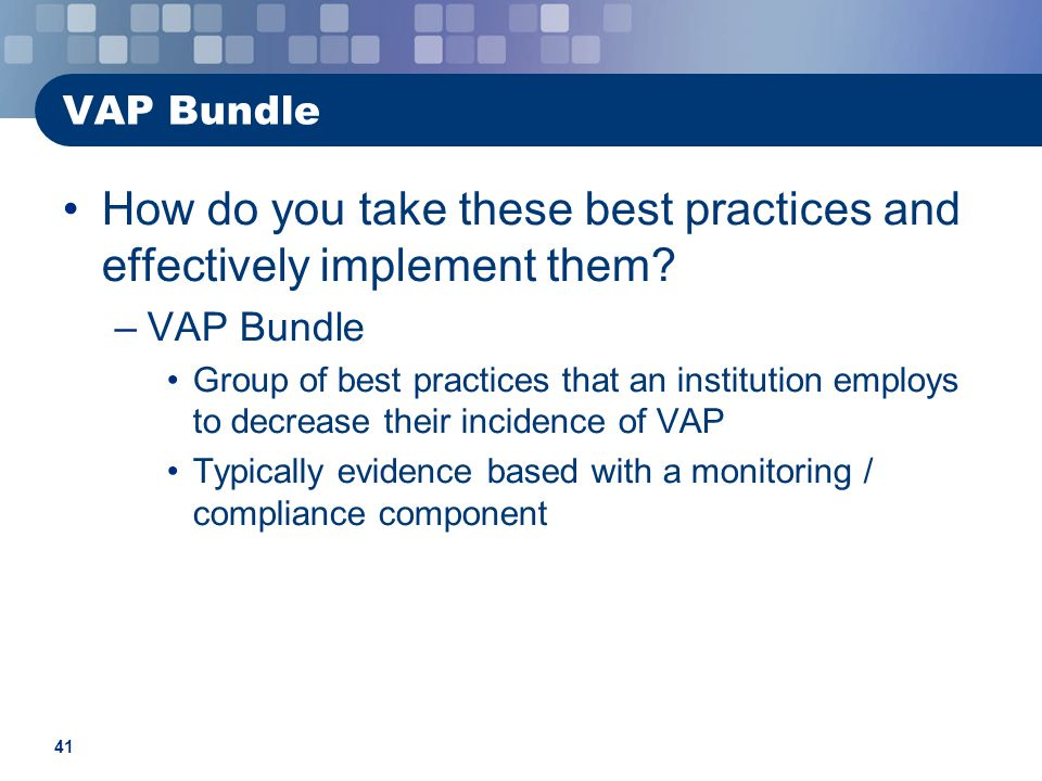 41 VAP Bundle How do you take these best practices and effectively implement them.
