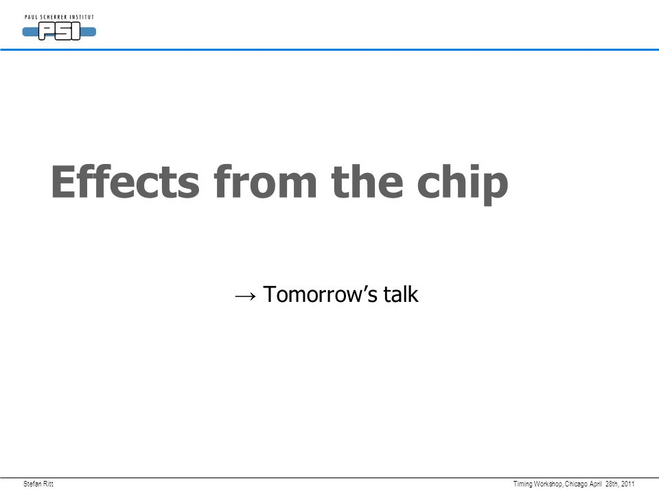 Stefan RittApril 28th, 2011Timing Workshop, Chicago Effects from the chip → Tomorrow's talk