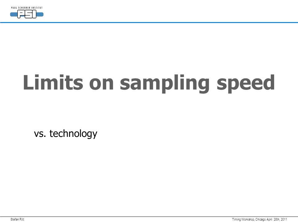 Stefan RittApril 28th, 2011Timing Workshop, Chicago Limits on sampling speed vs. technology