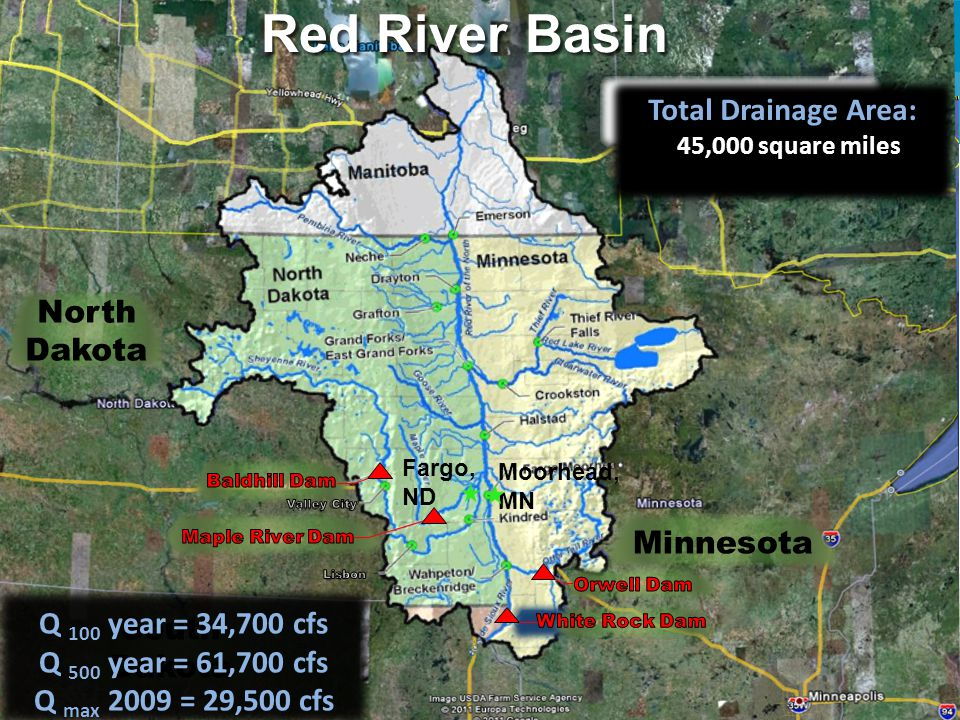 2 Moorhead, MN Fargo, ND Total Drainage Area: 45,000 square miles Red River Basin North Dakota South Dakota Minnesota Q 100 year = 34,700 cfs Q 500 year = 61,700 cfs Q max 2009 = 29,500 cfs