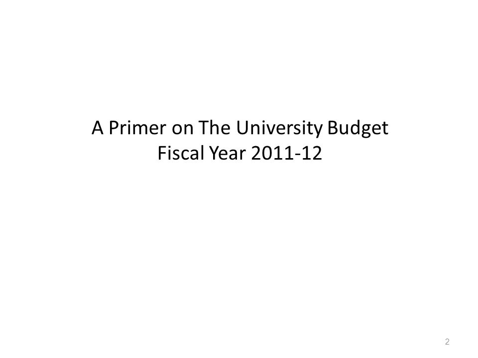 A Primer on The University Budget Fiscal Year 2011-12 2