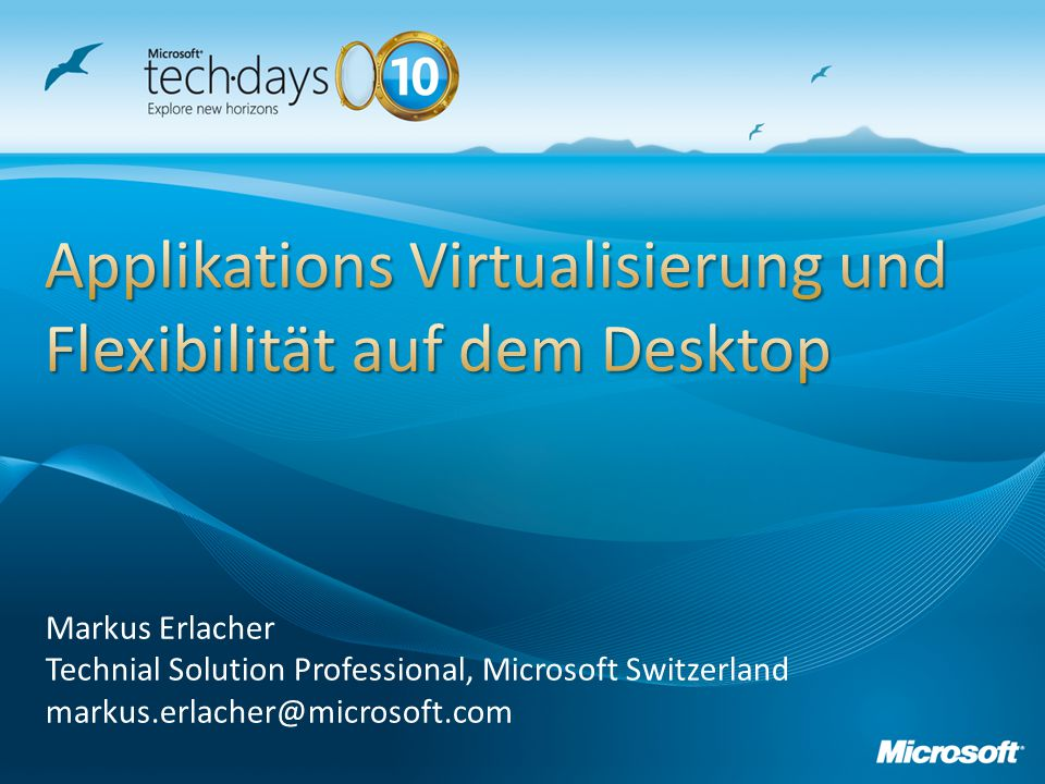 Markus Erlacher Technial Solution Professional, Microsoft Switzerland markus.erlacher@microsoft.com