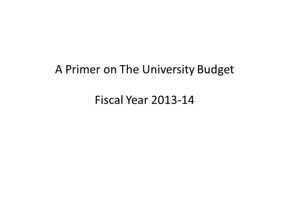 A Primer on The University Budget Fiscal Year 2013-14