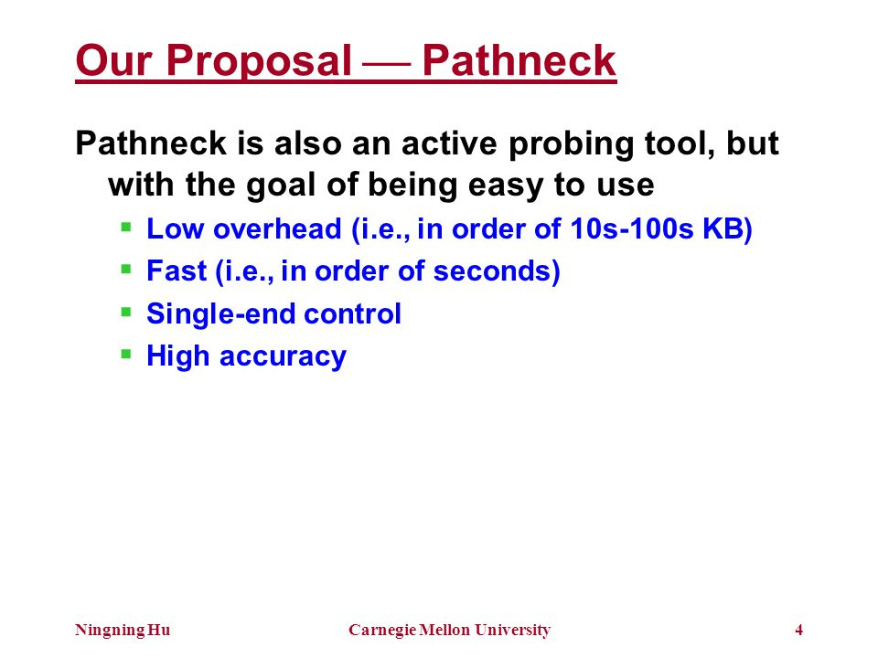 Ningning HuCarnegie Mellon University25 Related Work Tools to locate bottlenecks  Pathchar, pipechar, Cartouche, BFind, STAB, DRPS Tools for available bandwidth measurements  Cprobe, TOPP, Pathload, IGI/PTR, Pathchirp, Spruce … Measurements  Overlay, Multihoming, Tomography