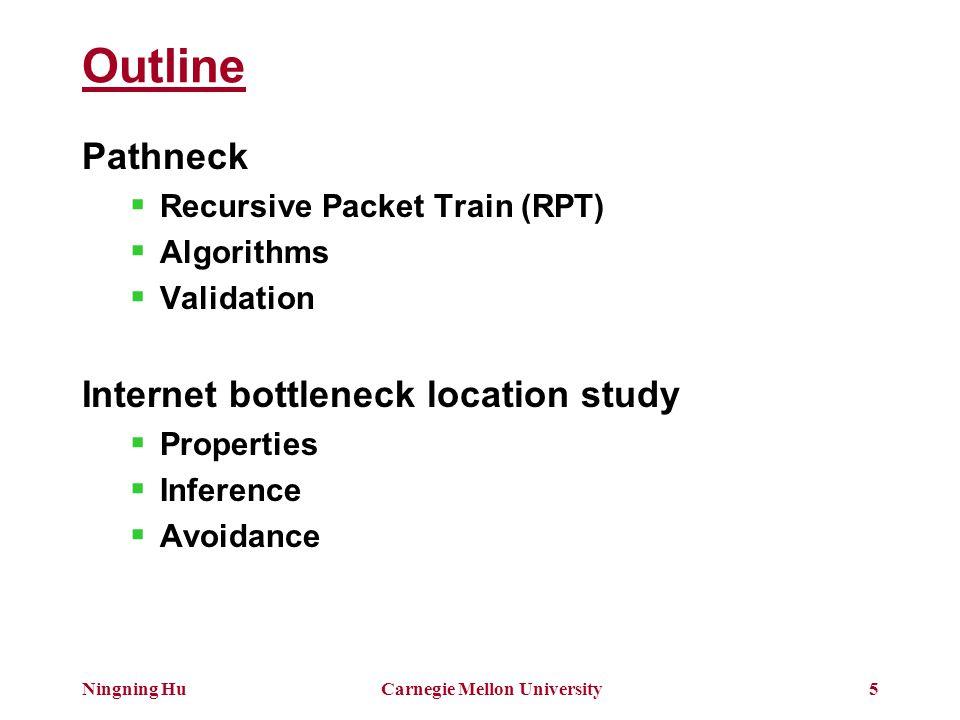 Ningning HuCarnegie Mellon University6 Bottleneck & Available Bandwidth R1R2R3R4SD 80 120 500 45 5 available bandwidth (a_bw): link capacity – link load ABCDE choke points bottleneck