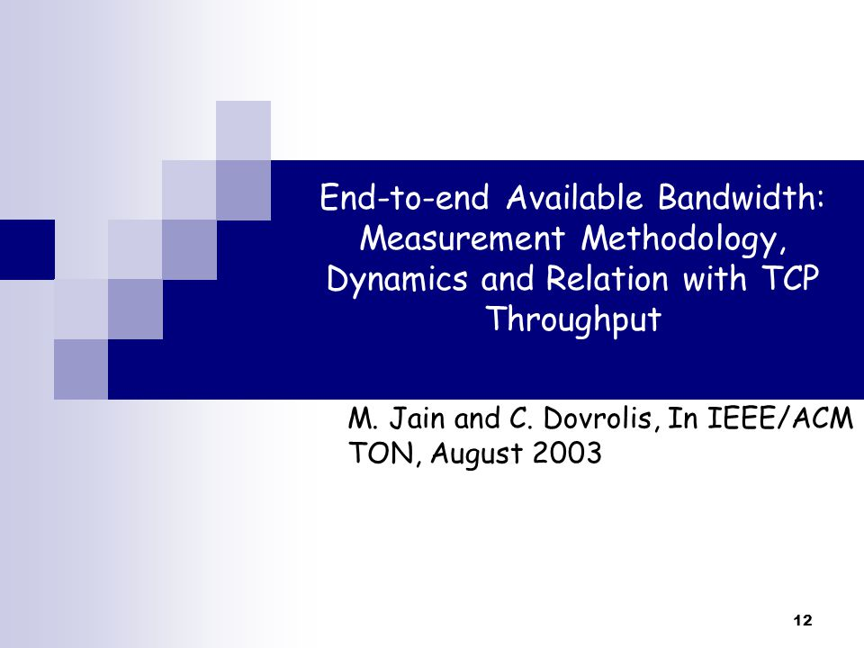 12 End-to-end Available Bandwidth: Measurement Methodology, Dynamics and Relation with TCP Throughput M.