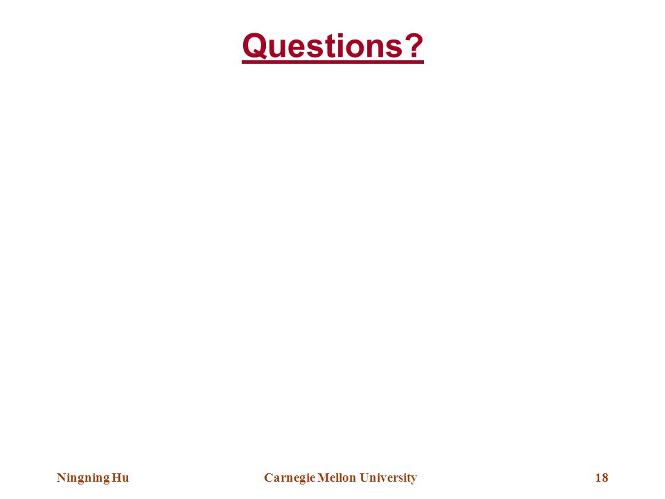 Ningning HuCarnegie Mellon University18 Questions