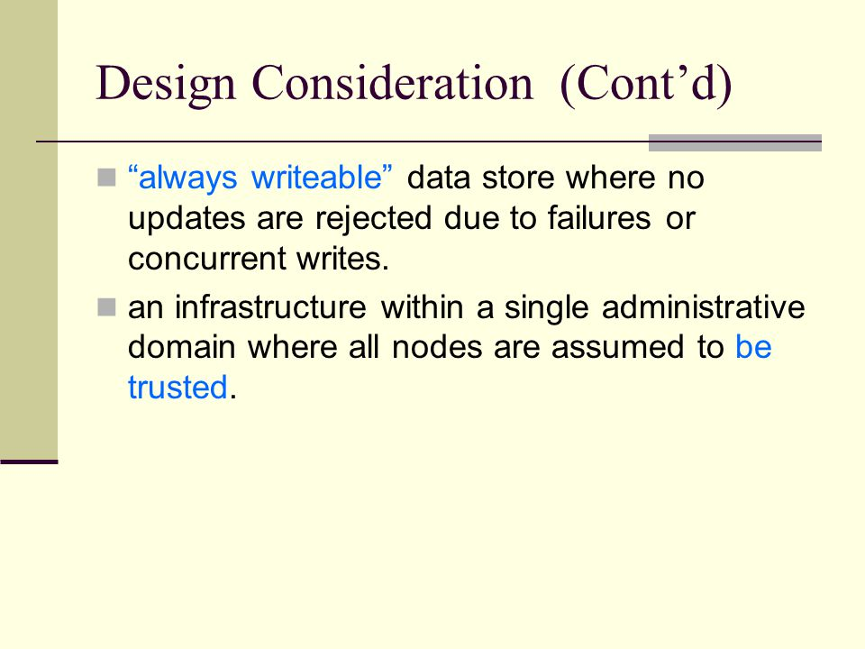 Design Consideration (Cont'd) always writeable data store where no updates are rejected due to failures or concurrent writes.