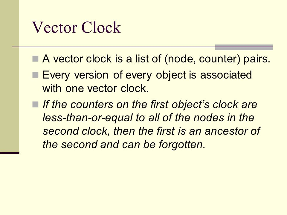 Vector Clock A vector clock is a list of (node, counter) pairs.