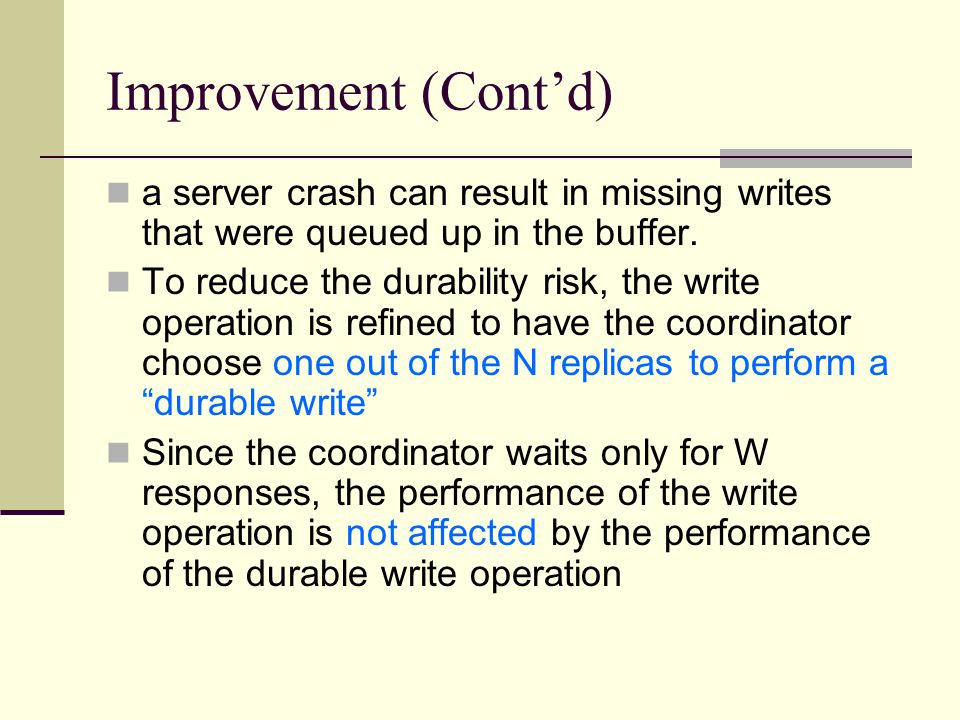 Improvement (Cont'd) a server crash can result in missing writes that were queued up in the buffer.