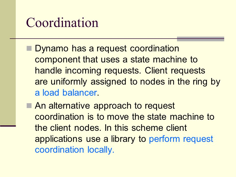 Coordination Dynamo has a request coordination component that uses a state machine to handle incoming requests.