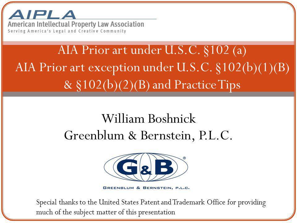 William Boshnick Greenblum & Bernstein, P.L.C. AIA Prior art under U.S.C. §102 (a) AIA Prior art exception under U.S.C. §102(b)(1)(B) & §102(b)(2)(B)