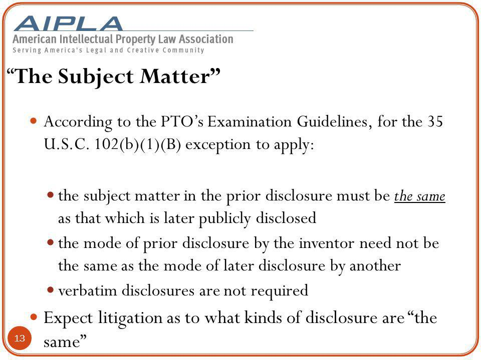 """""""The Subject Matter"""" According to the PTO's Examination Guidelines, for the 35 U.S.C. 102(b)(1)(B) exception to apply: the subject matter in the prior"""