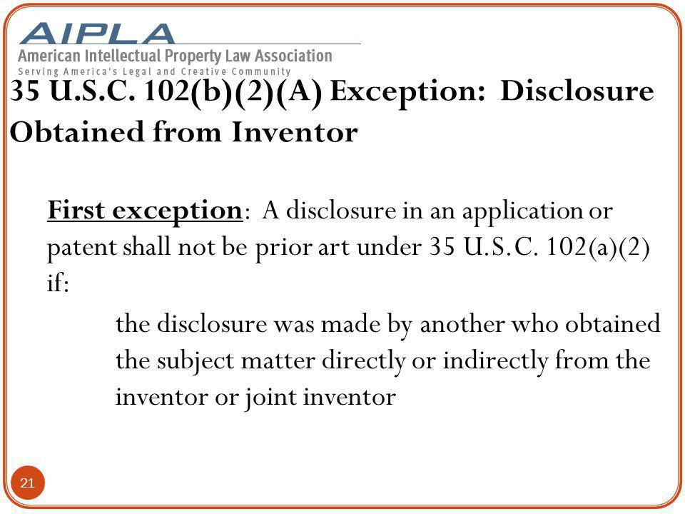 35 U.S.C. 102(b)(2)(A) Exception: Disclosure Obtained from Inventor First exception: A disclosure in an application or patent shall not be prior art u