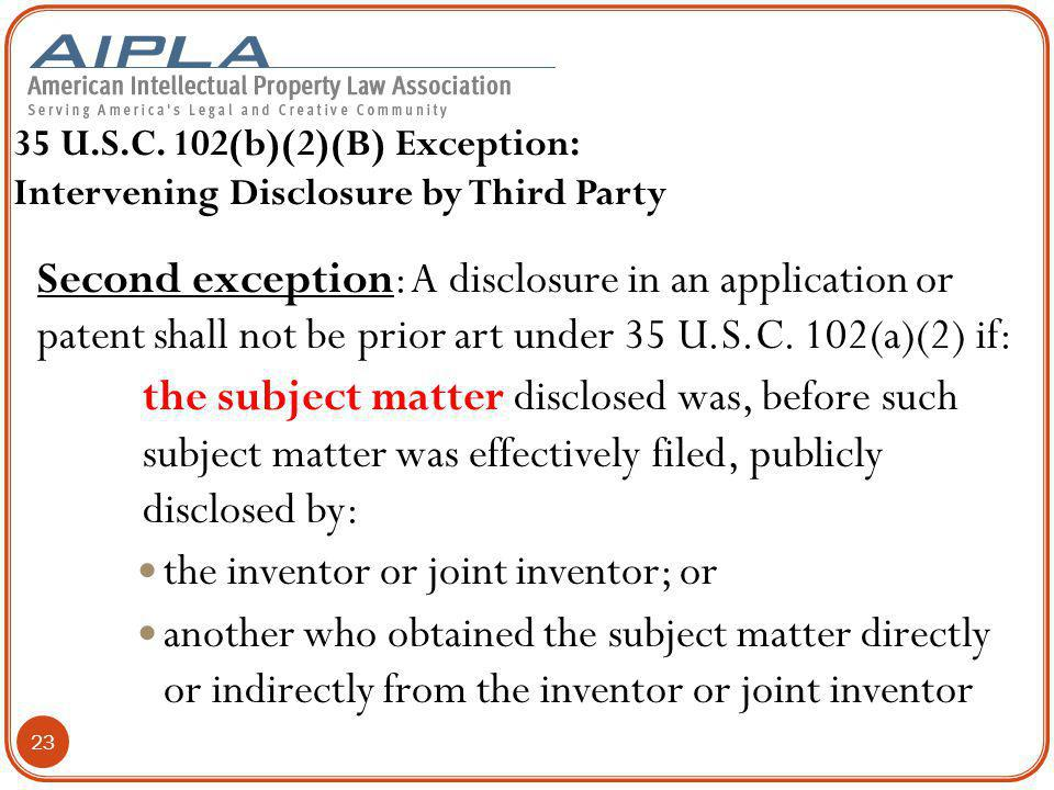 35 U.S.C. 102(b)(2)(B) Exception: Intervening Disclosure by Third Party Second exception: A disclosure in an application or patent shall not be prior