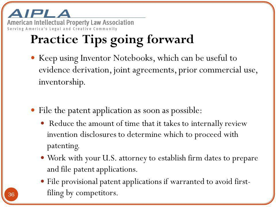 Practice Tips going forward Keep using Inventor Notebooks, which can be useful to evidence derivation, joint agreements, prior commercial use, inventorship.
