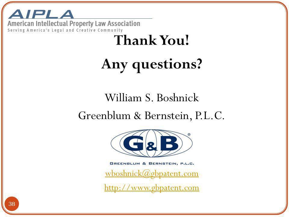 Thank You! Any questions? William S. Boshnick Greenblum & Bernstein, P.L.C. wboshnick@gbpatent.com http://www.gbpatent.com 38