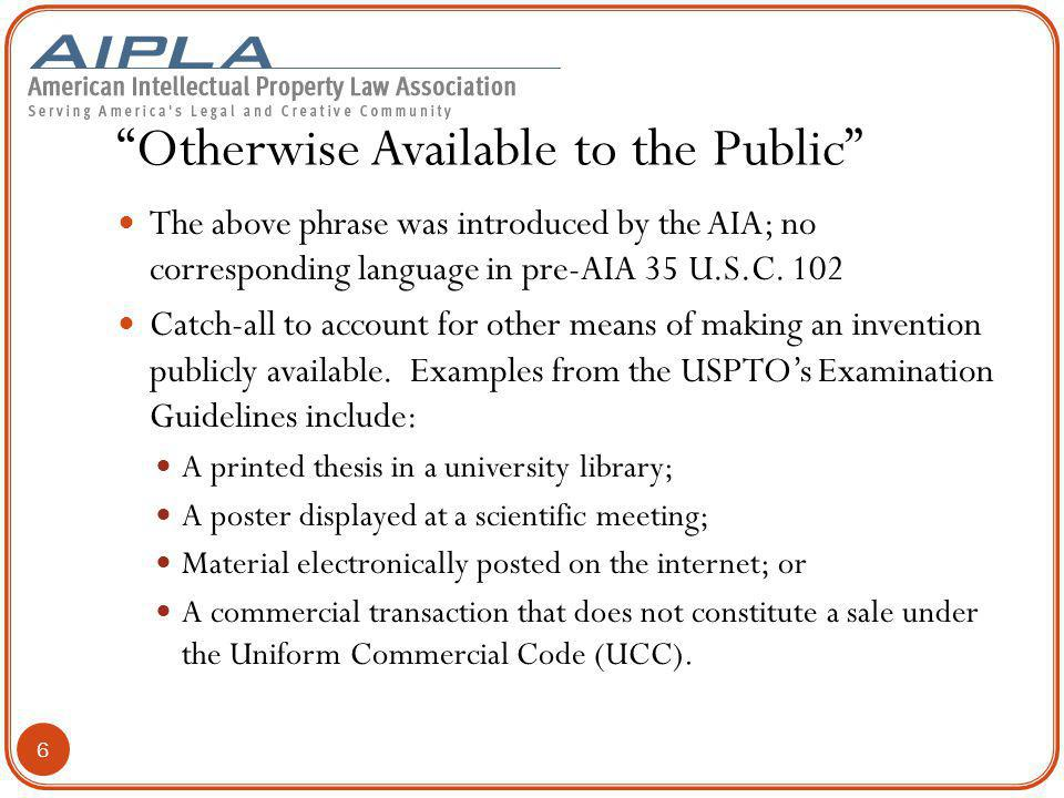 """""""Otherwise Available to the Public"""" The above phrase was introduced by the AIA; no corresponding language in pre-AIA 35 U.S.C. 102 Catch-all to accoun"""