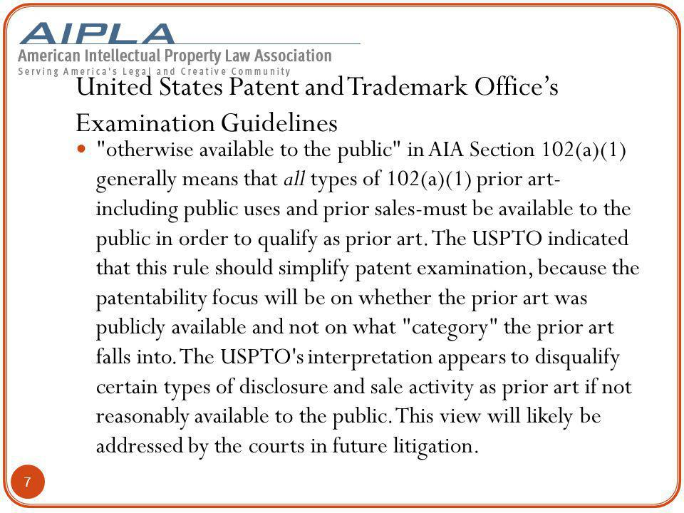 United States Patent and Trademark Office's Examination Guidelines otherwise available to the public in AIA Section 102(a)(1) generally means that all types of 102(a)(1) prior art- including public uses and prior sales-must be available to the public in order to qualify as prior art.