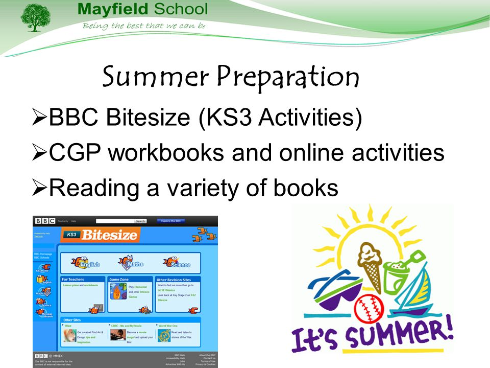 Summer Preparation  BBC Bitesize (KS3 Activities)  CGP workbooks and online activities  Reading a variety of books