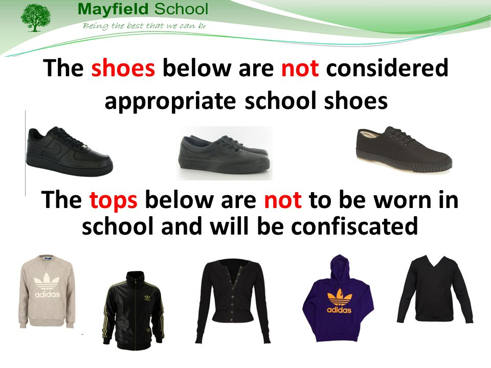 The shoes below are not considered appropriate school shoes The tops below are not to be worn in school and will be confiscated
