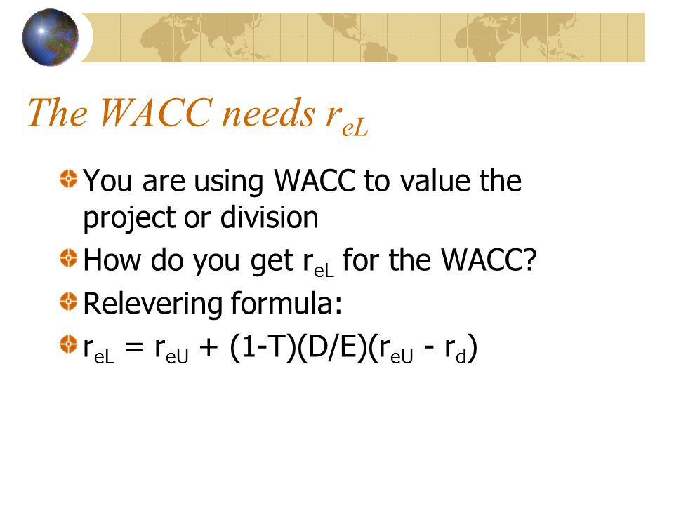 The WACC needs r eL You are using WACC to value the project or division How do you get r eL for the WACC.