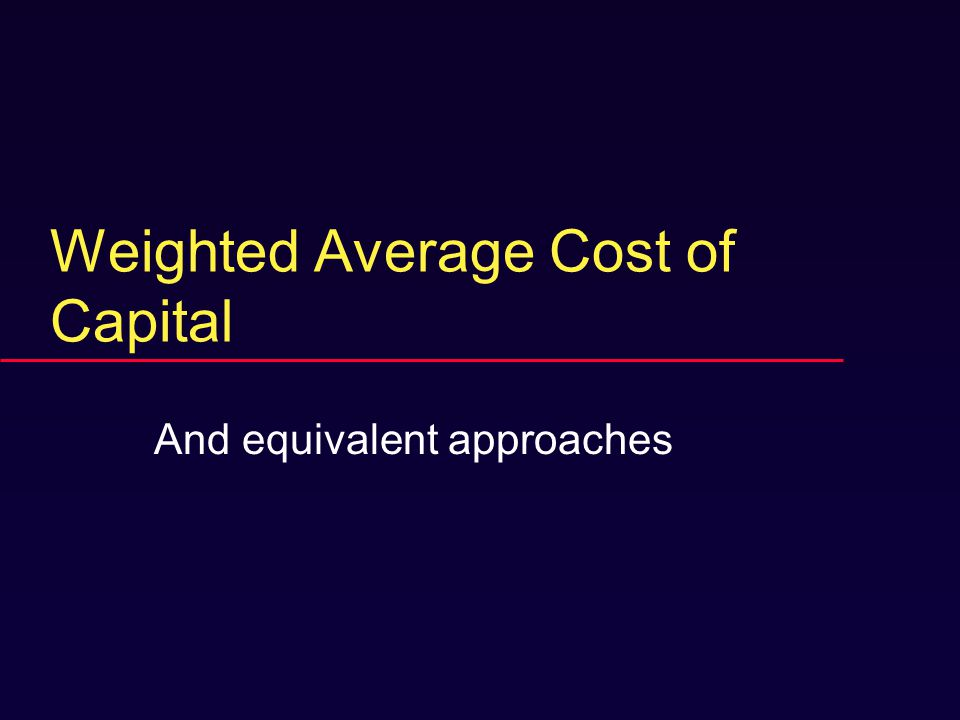 Weighted Average Cost of Capital And equivalent approaches