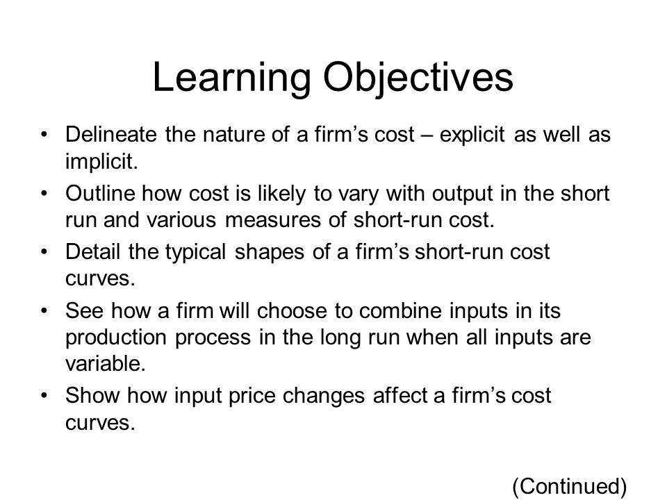 Learning Objectives (continued) Differentiate between a firm's long-run and short-run cost curves.