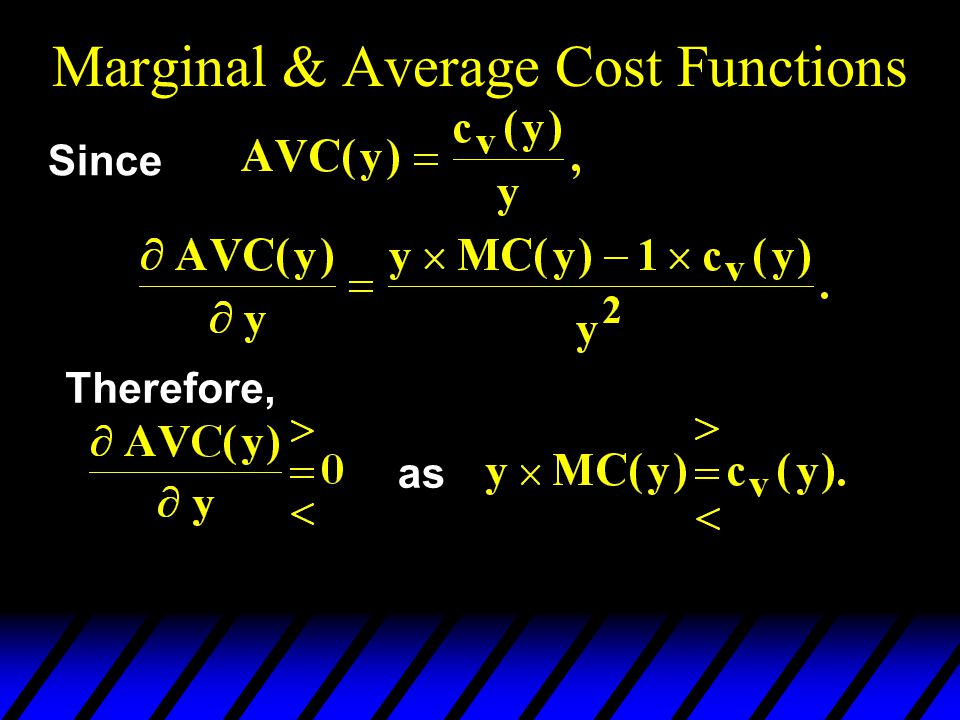 Marginal & Average Cost Functions Since Therefore, as