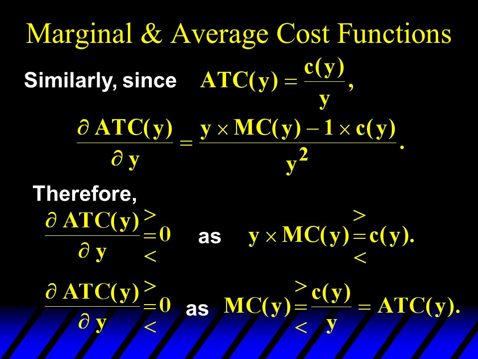Marginal & Average Cost Functions Similarly, since Therefore, as