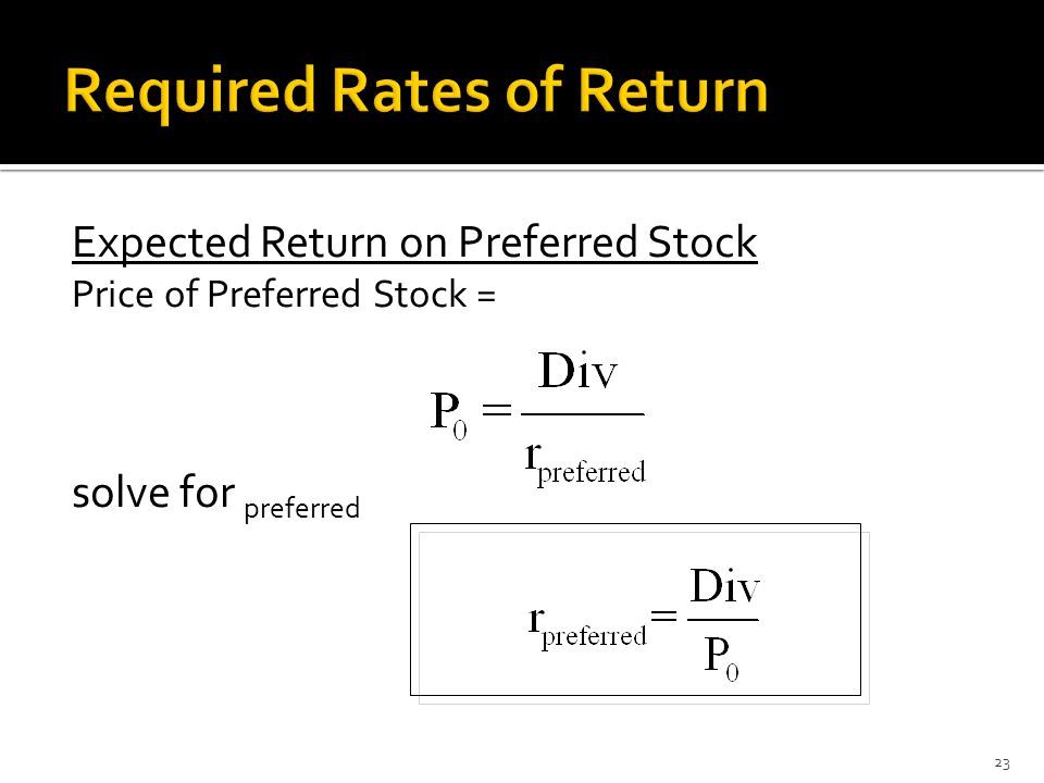 Expected Return on Preferred Stock Price of Preferred Stock = solve for preferred 23