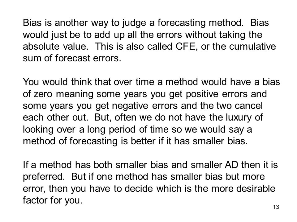 13 Bias is another way to judge a forecasting method.
