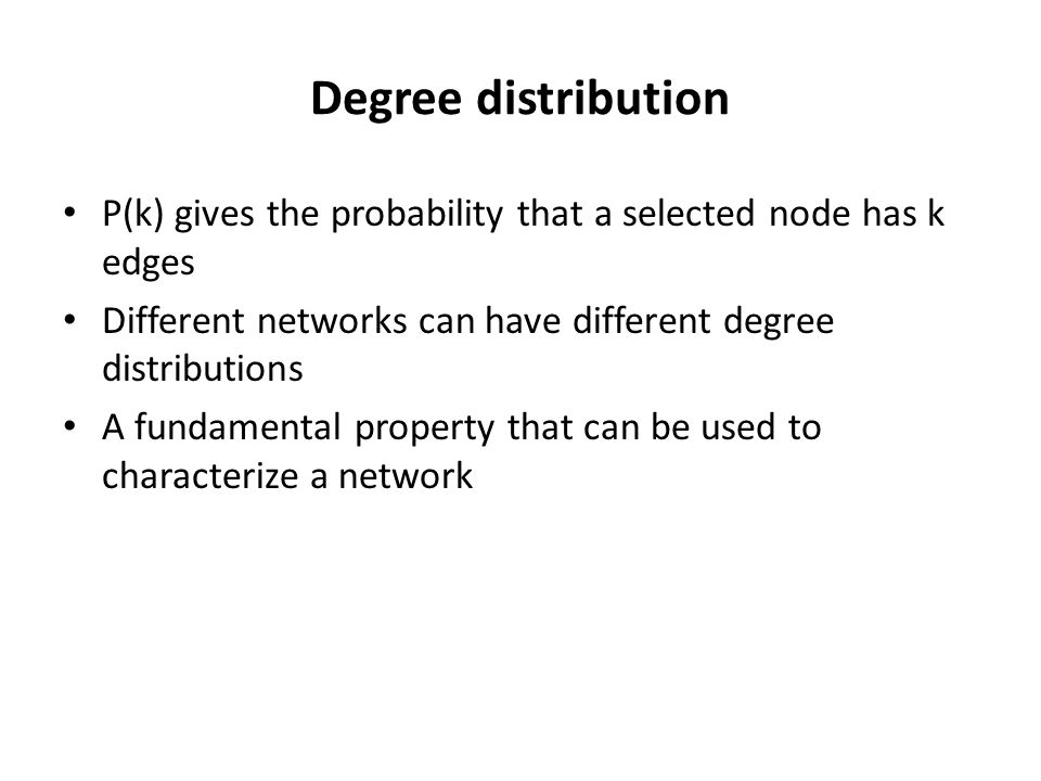 Properties of scale free networks Degree distribution is best captured by a power law distribution Average clustering coefficient is higher than expected from a random network Average path length is smaller than expected from a random network
