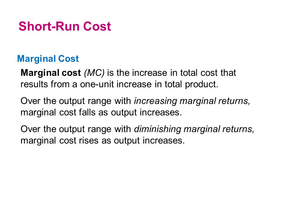 Marginal Cost Marginal cost (MC) is the increase in total cost that results from a one-unit increase in total product. Over the output range with incr