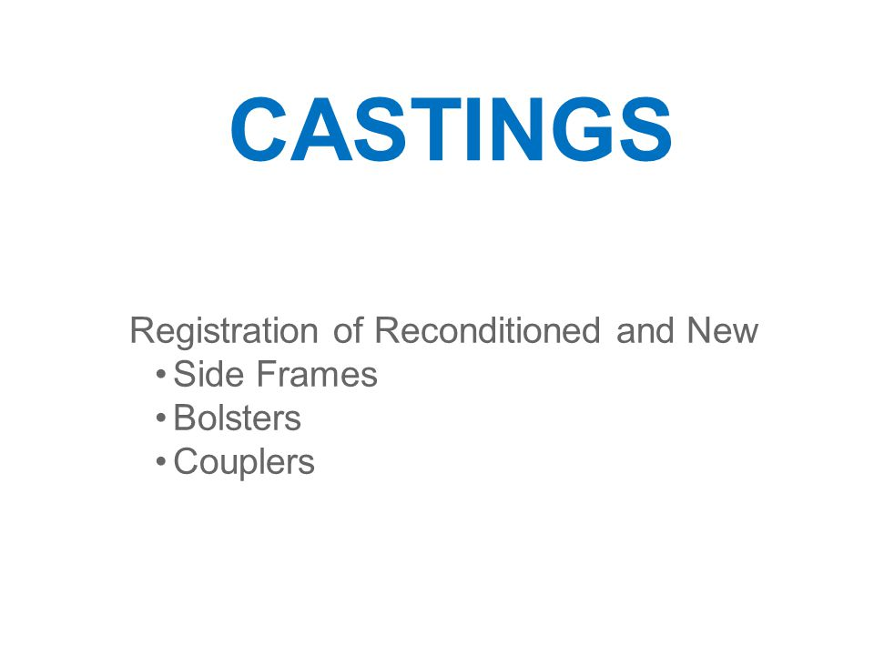 CASTINGS Registration of Reconditioned and New Side Frames Bolsters Couplers