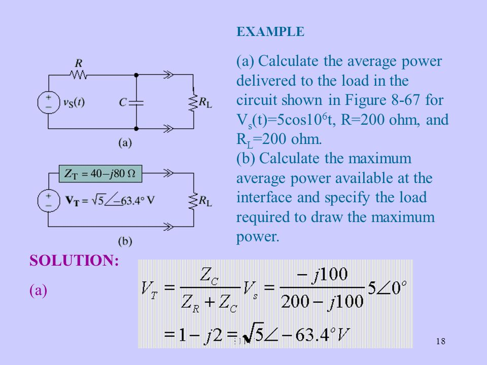 SJTU18 EXAMPLE (a) Calculate the average power delivered to the load in the circuit shown in Figure 8-67 for V s (t)=5cos10 6 t, R=200 ohm, and R L =2
