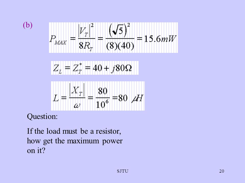 SJTU20 (b) Question: If the load must be a resistor, how get the maximum power on it?