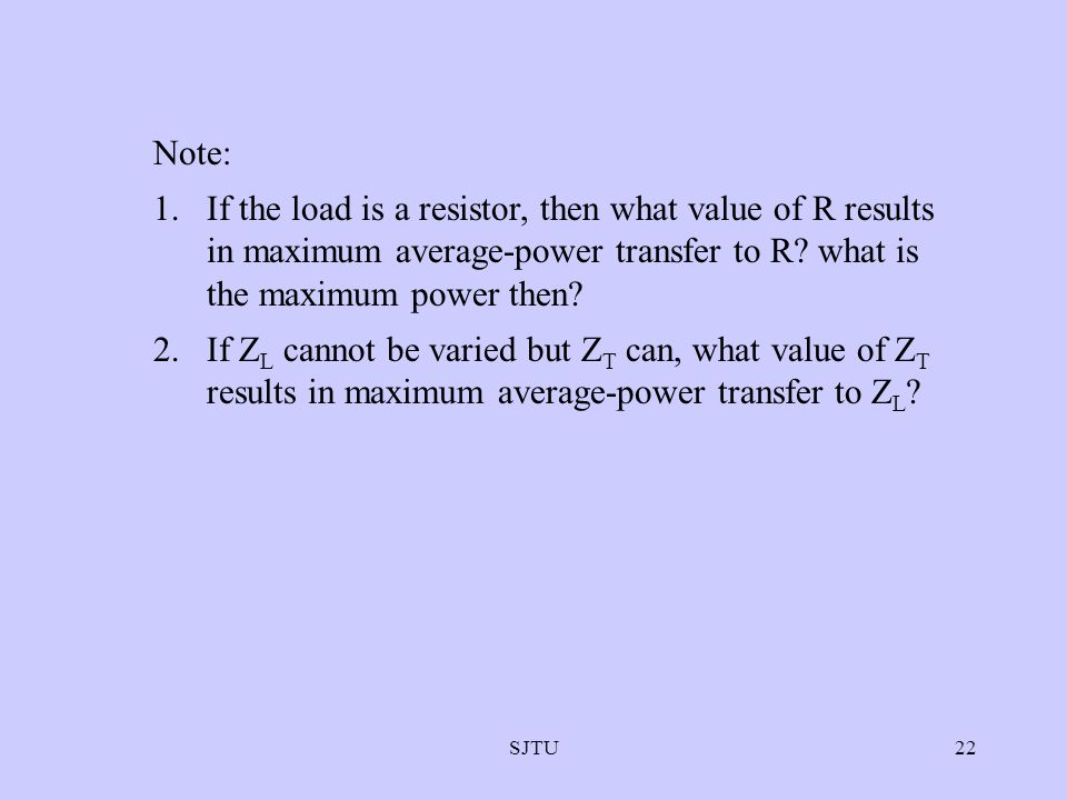 SJTU22 Note: 1.If the load is a resistor, then what value of R results in maximum average-power transfer to R? what is the maximum power then? 2.If Z