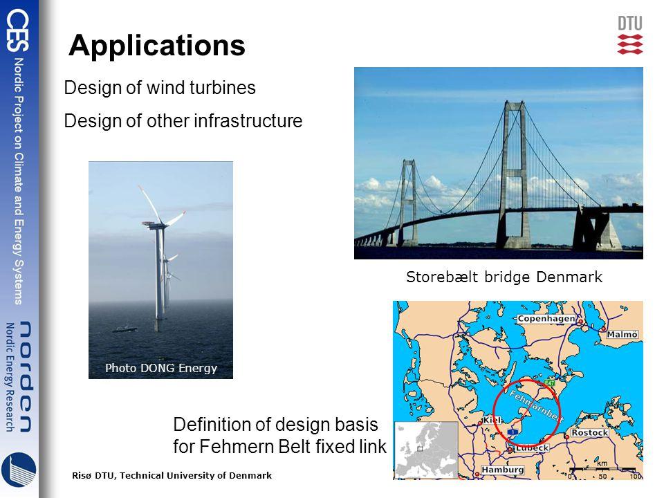 13Risø DTU, Technical University of Denmark Applications Storebælt bridge Denmark Design of wind turbines Design of other infrastructure Definition of design basis for Fehmern Belt fixed link Photo DONG Energy