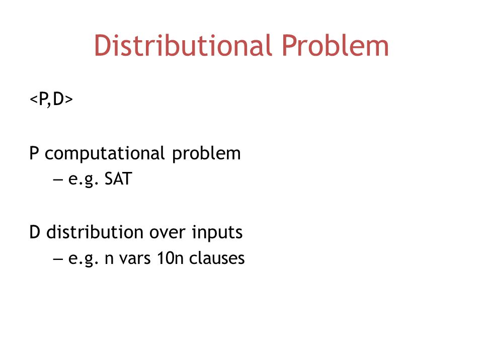 Distributional Problem P computational problem – e.g.