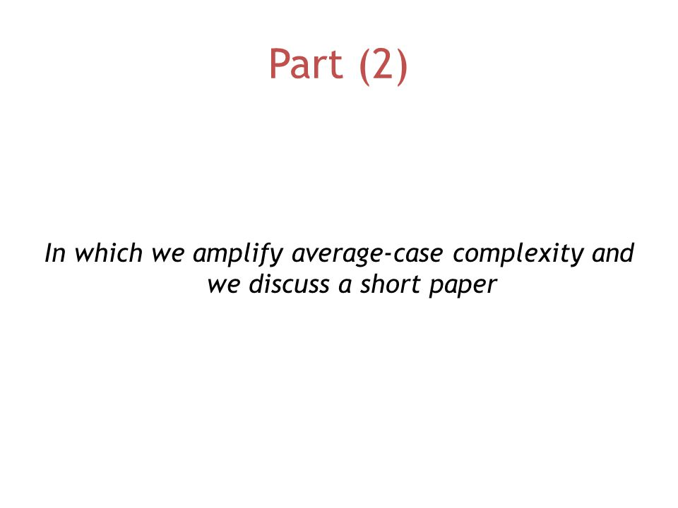 Part (2) In which we amplify average-case complexity and we discuss a short paper