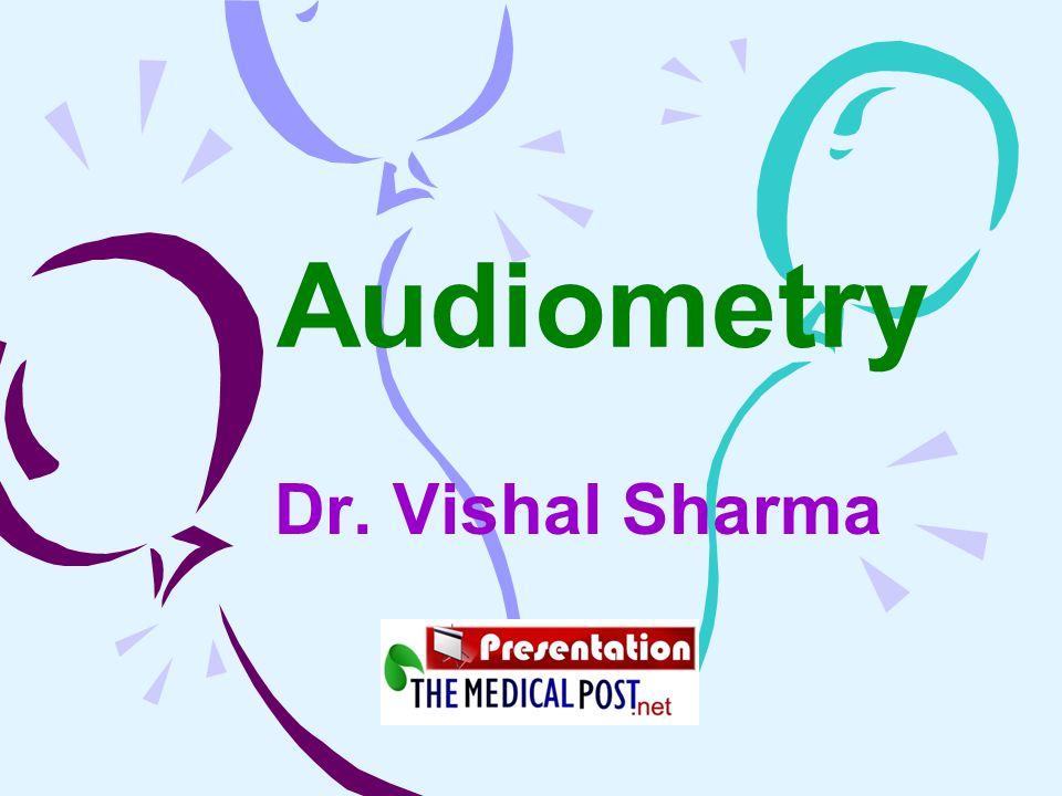 Audiometry Dr. Vishal Sharma